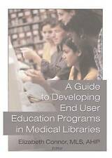 A Guide to Developing End User Education Programs in Medical Libraries (Haworth