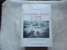 LARDILLIER Alain - LE PEUPLEMENT FRANCAIS EN ALGERIE DE 1830 A 1900.