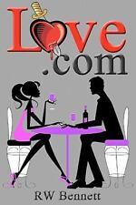 Love. Com by R. W. Bennett (2011, Paperback)
