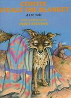 Coyote Steals the Blanket: A Ute Tale (Ute Tales) by Janet Stevens