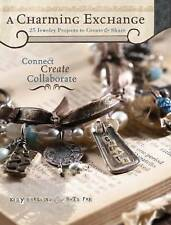 A Charming Exchange: 25 Jewelry Projects to Create and Share by Kelly...