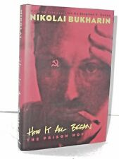 How It All Began. The Prison Novel by Nikolai Ivanovich Bukharin A Revolutionary