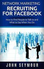 Network Marketing Recruiting for Facebook: How to Find People to Talk to and...