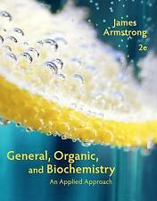 General, Organic, and Biochemistry: An Applied Approach by James Armstrong (Hard