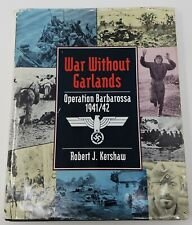 War without Garlands: Operation Barbarossa, 1941 - 1942 by Robert J. Kershaw