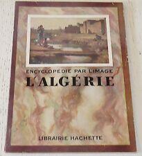 L'ALGERIE ENCYCLOPEDIE PAR L'IMAGE HACHETTE 1952 ALGER CONSTANTINE TLEMCEN ECOLE