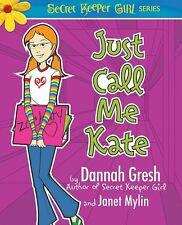Just Call Me Kate (Secret Keeper Girl Fiction) by Dannah K. Gresh, Janet Mylin