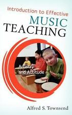 Introduction to Effective Music Teaching : Artistry and Attitude by Alfred S....