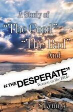 A Study of the Good the Bad and the Desperate Women in the Bible by S. Lynn G...