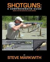 Shotguns : A Comprehensive Guide: By Markwith, Steve