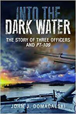 Into the Dark Water: The Story of Three Officers and PT-109, New, John Domagalsk