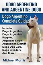 Dogo Argentino And Argentine Dogo: Dogo Argenti, Morris, Michael,