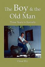 The Boy and the Old Man : Three Years in Somalia by Omar Eby (2009, Paperback)