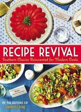 Recipe Revival: Southern Classics Reinvented for Modern Cooks: By Editors of ...
