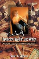 Teaching Beginning Reading and Writing with the Picture Word Inductive Model...