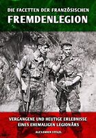 Die Facetten der französischen Fremdenlegion Erlebnisse eines Legionärs Buch