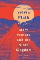 Mary Ventura and the Ninth Kingdom: A Story , Hardcover , Plath, Sylvia