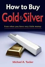 How to Buy Gold and Silver; Even When You Have Very Little Money by Michael...