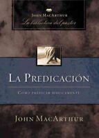 La predicacion : Como Predicar Biblicamente, Hardcover by MacArthur, John, Br...