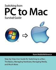 Switching from PC to Mac Survival Guide: Step-by-Step User Guide for Switching t