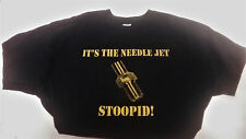 """""""It's the needle jet stoopid"""" Says it all. 2 sided w/ classic DHC logo on back"""