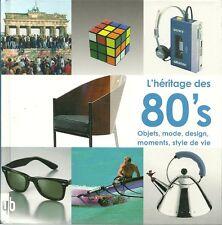 L'HERITAGE DES 80's - Objets, mode, design, moments, style de vie