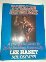 Totalee Awesome: A Complete Guide to Body-Building Success by Haney, Lee (Pap…