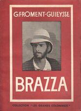 BRAZZA PAR G. FROMENT-GUIEYSSE ÉD. L'EMPIRE FRANÇAIS LES GRANDS COLONIAUX 1948