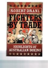 Fighters by Trade - Highlights of Australian Boxing by Robert Drane.