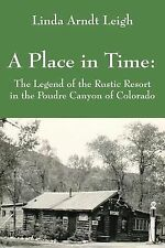 A Place in Time : The Legend of the Rustic Resort in the Poudre Canyon of...