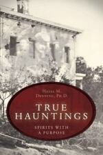 True Hauntings: Spirits with a Purpose by Hazel M. Denning