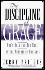 The Discipline of Grace : God's Role and Our Role in the Pursuit of Holiness by