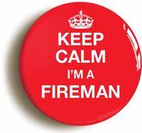 KEEP CALM I'M A FIREMAN FUNNY BADGE BUTTON PIN (1inch/25mm diameter)