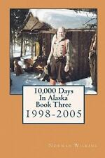10,000 Days in Alaska Book Three by Norman Wilkins (2010, Paperback)