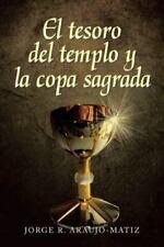 El Tesoro Del Templo y la Copa Sagrada by Jorge R. Araujo- Matiz (2013,...