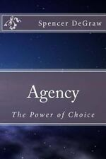 Agency : The Power of Choice by Spencer DeGraw (2011, Paperback)