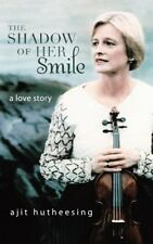 The Shadow of Her Smile : A Love Story by Ajit Hutheesing (2013, Hardcover)