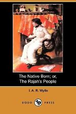 The Native Born; or, the Rajah's People by I. A. R. Wylie (2008, Paperback)