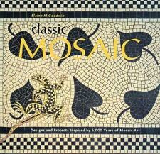 Classic Mosaic: Designs and Projects Inspired by 6,000 Years of Mosaic Art, Elai
