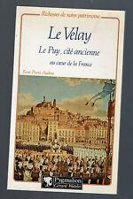 LE VELAY  LE PUY CITE ANCIENNE AU COEUR DE LA FRANCE RENE PIERRE AUDRAS 1981