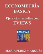ECONOMETERIA BASICA. Ejercicios Resueltos con EVIEWS by Mar�a Marqu�s (2013,...