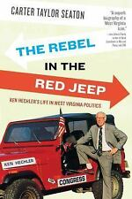 The Rebel in the Red Jeep: Ken Hechler's Life in West Virginia Politics: By S...