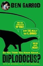 So You Think You Know About Diplodocus? -Professor Ben Garrod Education Book