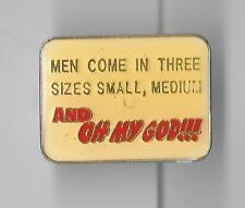 Vintage MEN COME IN THREE SIZES SMALL, MEDIUM AND OH MY GOD!!! old enamel pin