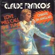 CLAUDE FRANCOIS CHANTE EN ANGLAIS LOVE WILL CALL THE TUNE RARE 45T SP 1977 PATHE