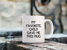 My Favorite Child Gave Me This Funny Coffee Mug - Best Mom & Dad Gifts - Gag...