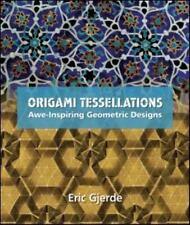Origami Tessellations : Awe-Inspiring Geometric Designs by Eric Gjerde (2008,...