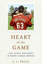 Heart of the Game: Life, Death, and Mercy in Minor League America S.L. Price Ha