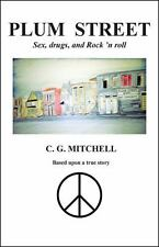Plum Street : Sex, Drugs, and Rock 'N Roll by C. G. Mitchell (2013, Paperback)