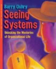 Seeing Systems: Unlocking the Mysteries of Organizational Life: By Oshry, Barry